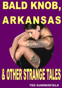 Bald Knob, Arkansas & Other Strange Tales